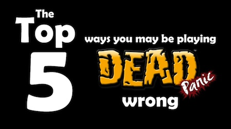 Top 5 Ways you may be playing Dead Panic wrong